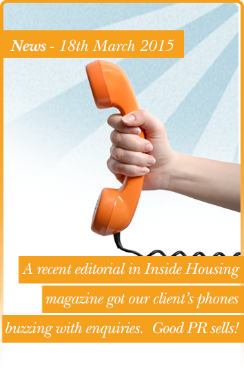 A recent editorial in Inside Housing magazine got our client's phones buzzing with enquiries.  Good PR sells!